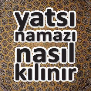 yatsi_namazi_nasil_kilinir